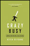 Crazy Busy (10-pack): A (Mercifully) Short Book about a (Really) Big Problem