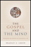 The Gospel and the Mind: Recovering and Shap